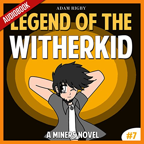 Couverture de Legend of the WitherKid: An Unofficial Miner's Novel Based on a True Story