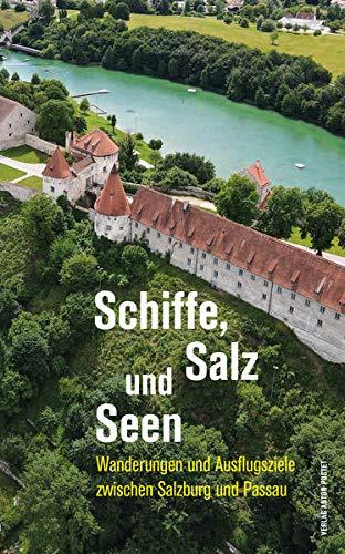 Schiffe, Salz und Seen: Wanderungen und Ausflugsziele zwischen Salzburg und Passau