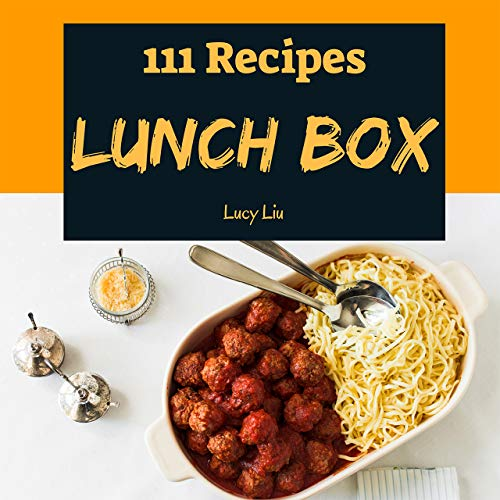 Lunch Box 111: Enjoy 111 Days With Amazing Lunch Recipes In Your Own Lunch Cookbook! (Bento Lunch Box Cookbook, Lunch Box Recipe Book, Bento Lunch Box ... Lunch Box Book) [Book 1] (English Edition)