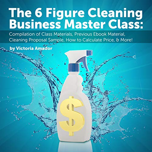 The Six Figure Cleaning Business Master Class cover art