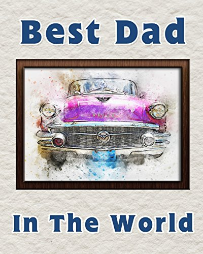 Best Dad in the World: Notebook for the best father   Fathers Day Gift   8x10 Lined Notebook for the worlds best Dad   Pink Car