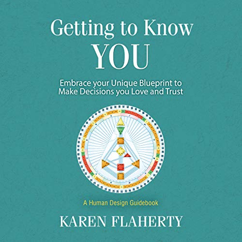 Getting to Know YOU: Embrace Your Unique Blueprint to Make Decisions You Love and Trust - a Human Design Guidebook audiobook cover art