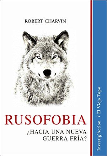 Rusofobia. ¿Hacia una nueva guerra fría? (Investig
