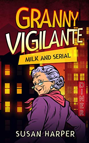 Granny Vigilante: Milk and Serial (Granny Vigilante Cozy Mystery Book 4) by [Susan Harper]