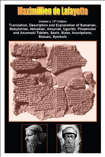 11th Edition. Volume 2. Translation, Description, and Explanation of Sumerian, Babylonian, Akkadian, Assyrian, Ugaritic, Phoenician and Anunnaki Tablets, ... Symbols (Sumerian Tablets) (English Edition)