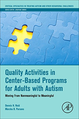 Quality Activities in Center-Based Programs for Adults with Autism: Moving from Nonmeaningful to Meaningful (Critical Specialties in Treating Autism and other Behavioral Challenges)