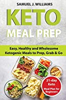 Keto Meal Prep Cookbook For Beginners: Easy, Healthy and Wholesome Ketogenic Meals to Prep, Grab, and Go. 21-Day Keto Meal Plan for Beginners. Keto Kitchen Cookbook (keto meal plans, keto diet foods)