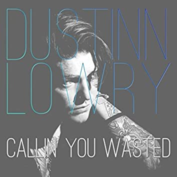 Callin' You Wasted