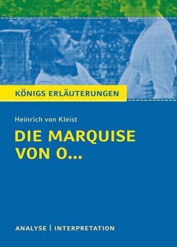 Die Marquise von O... von Heinrich von Kleist.: Textanalyse und Interpretation mit ausführlicher Inhaltsangabe und Abituraufgaben mit Lösungen. (Königs Erläuterungen)