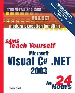 Sams Teach Yourself Microsoft Visual C# .NET 2003 in 24 Hours Complete Starter Kit