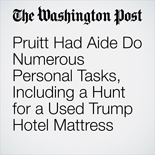 Pruitt Had Aide Do Numerous Personal Tasks, Including a Hunt for a Used Trump Hotel Mattress copertina