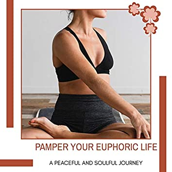 Pamper Your Euphoric Life - A Peaceful And Soulful Journey