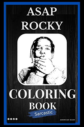 ASAP Rocky Sarcastic Coloring Book: An Adult Coloring Book For Leaving Your Bullsh*t Behind
