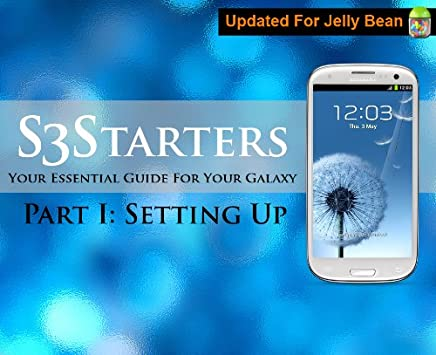 S3 Starters Part 1: Your Essential Guide For Your Galaxy S3 (Galaxy S3 Guide)