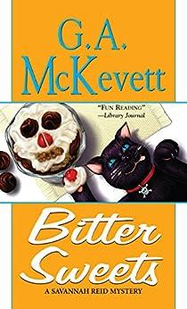Bitter Sweets (A Savannah Reid Mystery Book 2) by [G. A. McKevett]