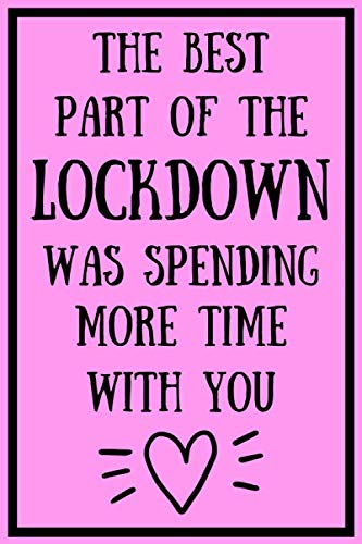 The Best Part Of The Lockdown Was Spending More Time With You: Funny Lock Down Isolation Gift Ideas