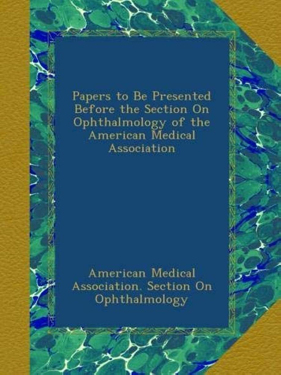 しないでくださいペリスコープ混乱させるPapers to Be Presented Before the Section On Ophthalmology of the American Medical Association