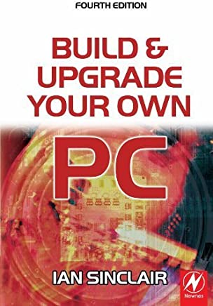 Build And Upgrade Your Own Pc, Fourth Edition 4th edition by Sinclair, Ian (2005) Paperback