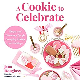 A Cookie to Celebrate: Recipes and Decorating Tips for Everyday Baking and Holidays (Cookie Decorating Book, Kids Cookbook, Baking Cookbook, and Fans of The Cookie Companion) by [Douglass Jana]