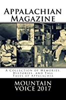 Appalachian Magazine's Mountain Voice: 2017: A Collection of Memories, Histories, and Tall Tales of Appalachia