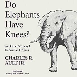 Do Elephants Have Knees? And Other Stories of Darwinian Origins                   By:                                                                                                                                 Charles R. Ault Jr.                               Narrated by:                                                                                                                                 Paul Michael Garcia                      Length: 10 hrs and 35 mins     3 ratings     Overall 4.0