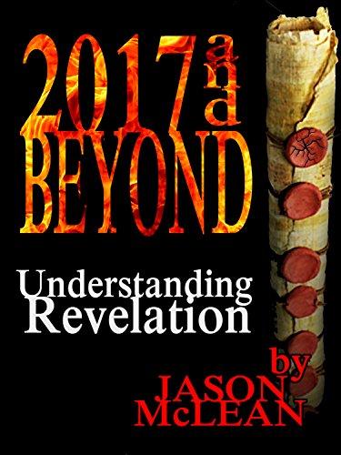 2017 and Beyond: Understanding Revelation (English Edition)