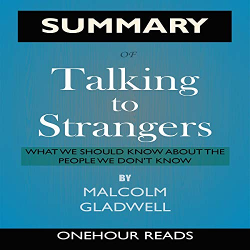 Summary of Talking to Strangers: What We Should Know About the People We Don't Know cover art