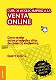 Guía de acceso rápido a la venta on line: Cómo vender en los principales sitios de comercio electrónico