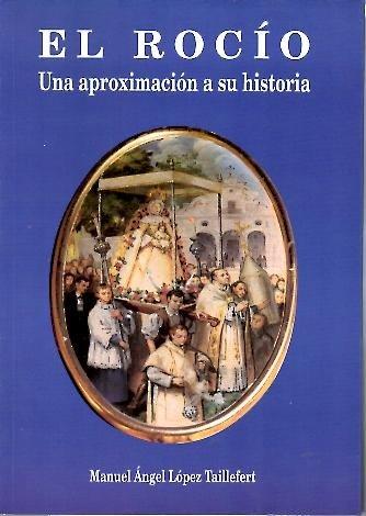 EL ROCIO. Una Aproximacion a Su Historia.