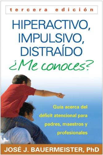 Hiperactivo, Impulsivo, Distraído ¿Me conoces?, Tercera edición: Guía Acerca del Déficit Atenci