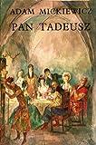 PAN TADEUSZ: Czyli Ostatni Zajazd na Litwie. Historia szlachecka z roku 1811 i 1812 we dwunastu ksiegach wierszem.