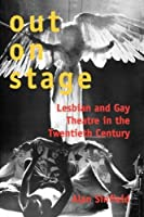 Out on Stage: Lesbian and Gay Theater in the Twentieth Century by Alan Sinfield(2000-01-01)