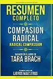 Resumen Completo: Compasion Radical (Radical Compassion) - Basado En El Libro De Tara Brach   Resume...
