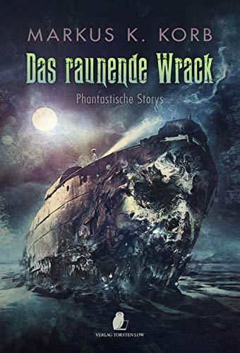 Das raunende Wrack: Phantastische Storys