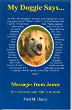 My Doggie Says... Messages from Jamie: How a Dog Named Jamie