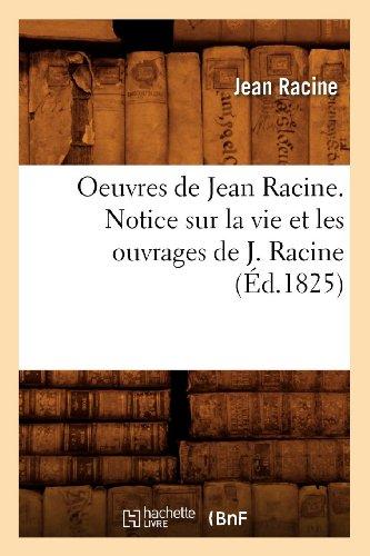 Oeuvres de Jean Racine. Notice sur la vie et les ouvrages de J. Racine (Éd.1825)