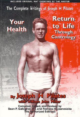 The Complete Writings of Joseph H. Pilates: Return to Life Through Contrology and Your Health