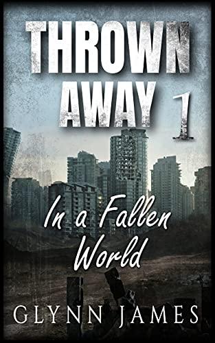 "Thrown Away - Book One - ""In a Fallen World"" by [Glynn James]"
