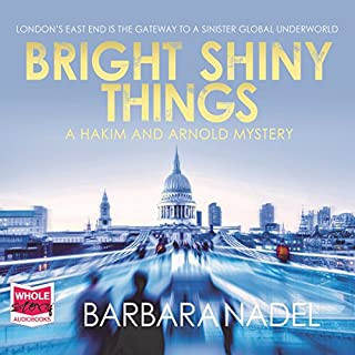 Bright Shiny Things     Hakim and Arnold, Book 5              By:                                                                                                                                 Barbara Nadel                               Narrated by:                                                                                                                                 Charles Armstrong                      Length: 8 hrs and 41 mins     16 ratings     Overall 3.9