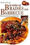 La cuisine sur braises et au barbecue. 80 recettes de saison au feu de bois