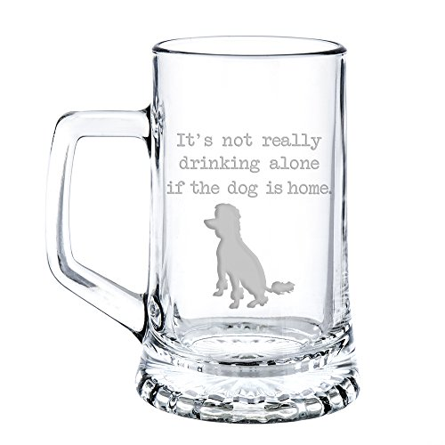 It's Not Really Drinking Alone If The Dog Is Home Poodle Engraved 15-ounce Beer Mug Glass