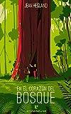 En el corazón del bosque (Narrativa salvaje)...