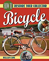 How to Restore Your Collector Bicycle (Bicycle Books) by William Love(2009-03-17)