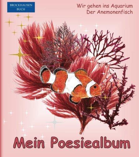 BROCKHAUSEN - Mein Poesiealbum: Wir gehen ins Aquarium - Der Anemonenfisch (Poesiealbum Aquarium, Band 3)
