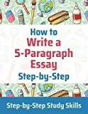 How to Write a 5-Paragraph Essay Step-by-Step: Step-by-Step Study Skills