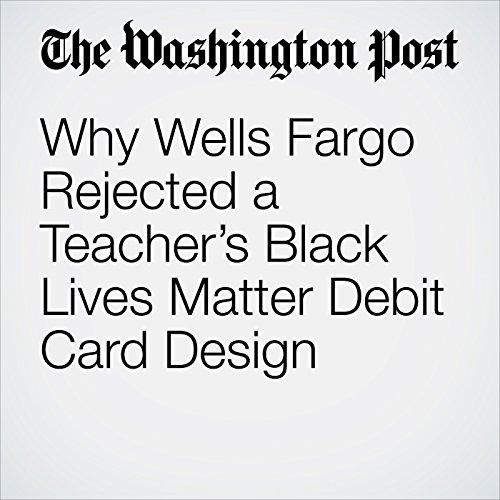 Why Wells Fargo Rejected a Teacher's Black Lives Matter Debit Card Design copertina