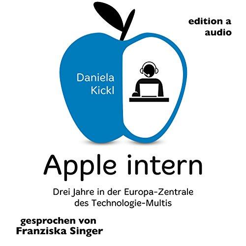 Apple intern: Drei Jahre in der Europa-Zentrale des Technologie-Multis                   Autor:                                                                                                                                 Daniela Kickl                               Sprecher:                                                                                                                                 Franziska Singer                      Spieldauer: 8 Std. und 6 Min.     29 Bewertungen     Gesamt 3,8