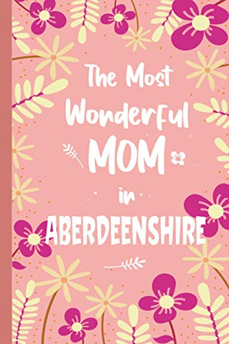 The Most Wonderful MOM in ABERDEENSHIRE : MOTHER'S DAY JOURNAL | BIRTHDAY...