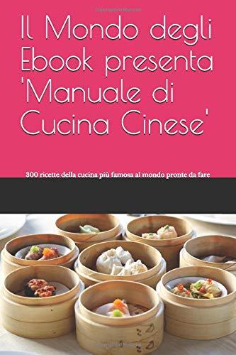 Il Mondo degli Ebook presenta 'Manuale di Cucina Cinese': 300 ricette della cucina più famosa al mondo pronte da fare