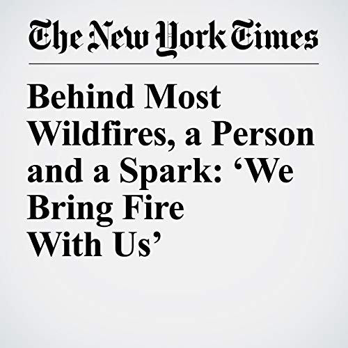 Behind Most Wildfires, a Person and a Spark: 'We Bring Fire With Us' copertina